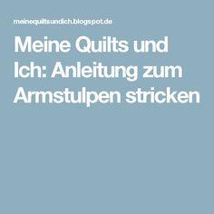 Meine Quilts und Ich: Anleitung zum Armstulpen stricken