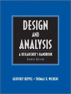 Design and analysis : a researcher's handbook / Geoffrey Keppel, Thomas D. Wickens. Pearson Prentice-Hall, cop. 2004