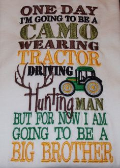 So redneckish.....   But still cute. Big Brother shirt One day I'm going to be by Birthdayshirtsanmore, $25.00