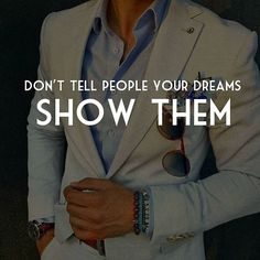 regram @ambition.mafia Don't Tell People Your Dreams Show Them   Do less Talking and Do more Walking. The best thing You can do for Yourself and Others is show them Your Dreams. Hopefully it will inspire them to Build theirs... See You At The Top  . . .TAG A FRIEND FOR FUN  . . #Millionaire #motivation #inspiration #success #money #grind #hustle #Opportunity #confidence #freedom #leadership #motivational #inspirational #work #suit #gentleman #lifestyle #luxury #gentlemen #classy #confident…