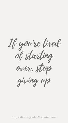 If you're tired of starting over, stop giving up | Inspirational Quotes Magazine