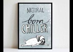 natural born chiller - Mops, Poster, Digitaldruck in DIN A4 ohne Rahmen Ein Muss, ein must-have, ein tolles lustiges Geschenk, die ideale Deko.... für alle Herrchen und Frauchen von Möpsen...