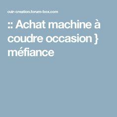 :: Achat machine à coudre occasion } méfiance