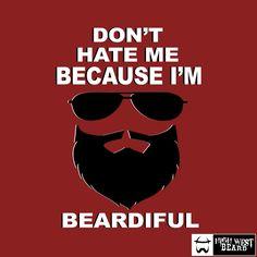 Don't hate me because I'm beardiful.