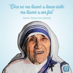 ''Dios no me llamó a tener éxito, me llamó a ser fiel'', Santa Teresa de Calcuta. San Francisco Javier, Religion, Faith