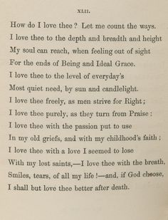 "The most beautiful poem ever written. ""How do I Love Thee?""--Sonnets From the Portuguese by Elizabeth Barrett Browning"