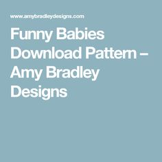 Funny Babies Download Pattern – Amy Bradley Designs
