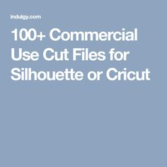 100+ Commercial Use Cut Files for Silhouette or Cricut