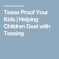 Tease Proof Your Kids | Helping Children Deal with Teasing