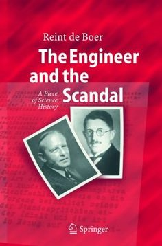 The Engineer and the scandal : a piece of science history -- Reint de Boer - sce : http://www.amazon.com/The-Engineer-Scandal-Science-History/dp/3540231110