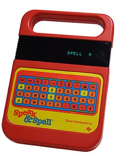 I never owned a Speak & Spell, but all my friends did and I was always so jealous!
