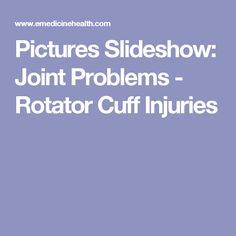 Pictures Slideshow: Joint Problems - Rotator Cuff Injuries