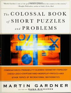 Amazon.co.jp: The Colossal Book of Short Puzzles And Problems: Martin Gardner, Dana Richards: 洋書