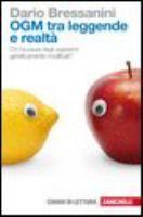 OGM tra leggende e realtà: chi ha paura degli organismi geneticamente modificati? / Dario Bressanini