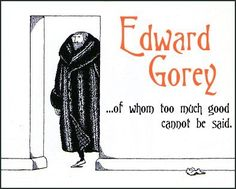 This light-hearted lens is a tribute to Edward Gorey, a consummate writer and iconic illustrator. Those with a gluttonous appetite for gothic giggles or mirthful morsels of the macabre, will surely get their fill of dastardly drawings and downright. Edward Gorey, Pbs Mystery, Wordless Book, Like Me, My Love, Macabre, Illustrators, Happy Birthday, Words