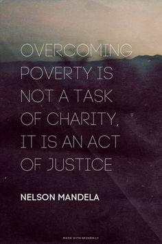 Overcoming poverty is not a task of charity, it is an act of justice - Nelson Mandela | Nancy made this with Spoken.ly