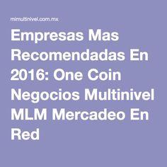 Empresas Mas Recomendadas En 2016: One Coin Negocios Multinivel MLM Mercadeo En Red