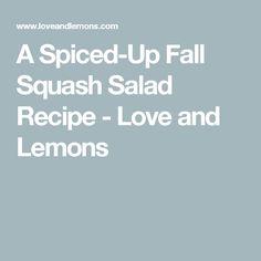 A Spiced-Up Fall Squash Salad Recipe - Love and Lemons