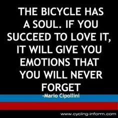 The bicycle has a soul. If you succeed to love it, it will give you emotions that you will never forget. Bike Quotes, Cycling Quotes, Cycling Tips, Bike Poster, Cycling Motivation, My Ride, Bike Life, Road Bike, Mountain Biking