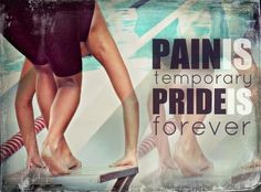 Pain Is Temporary Pride Is Forever.