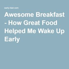 Awesome Breakfast - How Great Food Helped Me Wake Up Early