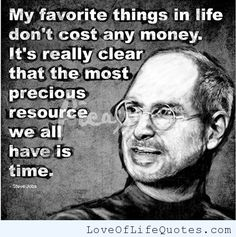 My favorite things in life don't cost any money.  - http://www.loveoflifequotes.com/life/favorite-things-life-dont-cost-money/