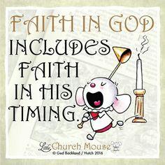 ✞♡✞ Faith In God includes faith in his timing. Amen...Little Church Mouse 11 Jan. 2016 ✞♡✞
