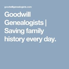 Goodwill Genealogists | Saving family history every day.