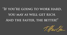 Si vas a #trabajar duro, puedes hacerte #Rico . Y cuanto más rápido, mejor. T Harv Eker.