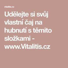 Udělejte si svůj vlastní čaj na hubnutí s těmito složkami - www.Vitalitis.cz
