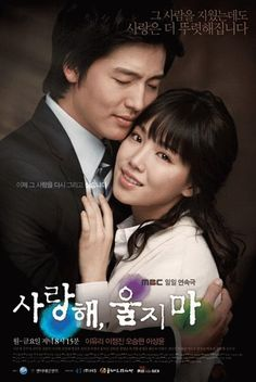 Title: 사랑해, 울지마 / I Love You, Don't Cry Also known as: Saranghae Wool-ji-ma chinese title : 我爱你,不要哭 Genre: Romance, family Episodes: 132 Broadcast network: MBC Broadcast period: 2008-Nov-17 to 2009-May-22 Air time: Mondays to Fridays 20:15
