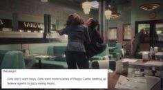 Girls don't want boys. Girls want more scenes of Peggy Carter beating up federal agents to jazzy swing music.