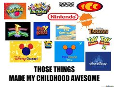 A few things from an awesome childhood :) Pokemon, Digimon, Nintendo, Cartoon Network, Toy Story, Nickelodeon, Mighty Morphin Power Rangers, Fox Kids, The Simpsons, Tarzan, Disney Channel, Toon Disney, Playhouse Disney, Walt Disney Movies