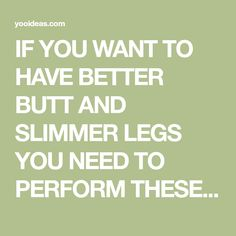 IF YOU WANT TO HAVE BETTER BUTT AND SLIMMER LEGS YOU NEED TO PERFORM THESE 12 SIMPLE EXERCISES