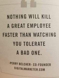 Bullying at work. Nothing will kill a great employee faster than watching you tolerate a bad one. Quote from Perry Belcher. Quotable Quotes, Wisdom Quotes, True Quotes, Great Quotes, Quotes To Live By, Funny Quotes, Inspirational Quotes, Good Job Quotes, Funny Memes