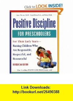 Positive Discipline for Preschoolers, Revised Second Edition For Their Early Years - Raising Children Who Are Responsible, Respectful, and Resourceful (0086874515154) Jane Nelsen Ed.D., Cheryl Erwin, Roslyn Ann Duffy, Roslyn Duffy, Jane Nelsen , ISBN-10: 0761515151  , ISBN-13: 978-0761515159 ,  , tutorials , pdf , ebook , torrent , downloads , rapidshare , filesonic , hotfile , megaupload , fileserve