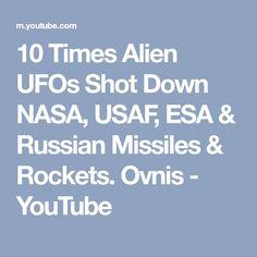 10 Times Alien UFOs Shot Down NASA, USAF, ESA & Russian Missiles & Rockets. Ovnis - YouTube