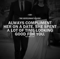 gentleman's guide #20 - always compliment her on a date. she spent a lot of time looking good for you
