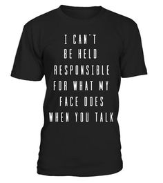 """# Funny Tee-I Can't Be Held Responsible For What My Face Does . Special Offer, not available in shops Comes in a variety of styles and colours Buy yours now before it is too late! Secured payment via Visa / Mastercard / Amex / PayPal How to place an order Choose the model from the drop-down menu Click on """"Buy it now"""" Choose the size and the quantity Add your delivery address and bank details And that's it! Tags: Funny Tee-I Can't Be Held R"""