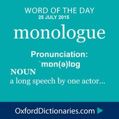 monologue (noun): A long speech by one actor. Word of the Day for 26 July 2015. #WOTD #WordoftheDay #monologue