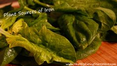 Plant Sources Of Iron.  Great info about food interactions for absorbing plant based iron too.
