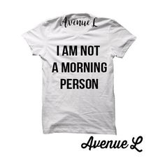 I Am Not a Morning Person Tee Graphic Tee ($20) ❤ liked on Polyvore featuring tops, t-shirts, black, women's clothing, graphic design tees, graphic t shirts, graphic print t shirts, unisex tops and graphic print tees