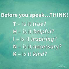 Think before you speak!  #StopBullying #Encourage #BeKind