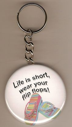 Life is Short Wear your flip flops 2 1/4 inch keychain. $3.99, via Etsy.