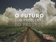 Não destrua o futuro com problemas do passado