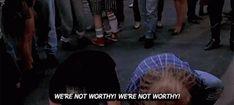 Not worthy!
