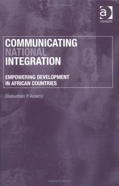 Communicating National Integration: Empowering Development In African Countries by Osa' P. Amieny, HN773.5 .A45 2005
