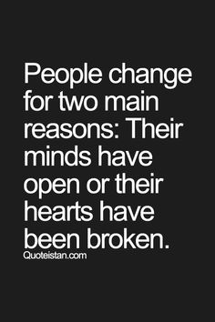 People change for two main reasons their #minds have open or their hearts have been broken. #quote