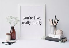 """PRINTABLE Art """"You're Like Really Pretty"""" Typography Art Print Black and White You're Pretty Inspirational Quote Typography Poster"""