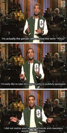 Drake's apology…yeah Drake.  I can't stand when people say yolo.
